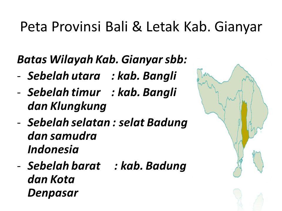 Peta Provinsi Bali & Letak Kab. Gianyar Batas Wilayah Kab. Gianyar sbb: -Sebelah utara : kab. Bangli -Sebelah timur : kab. Bangli dan Klungkung -Sebel