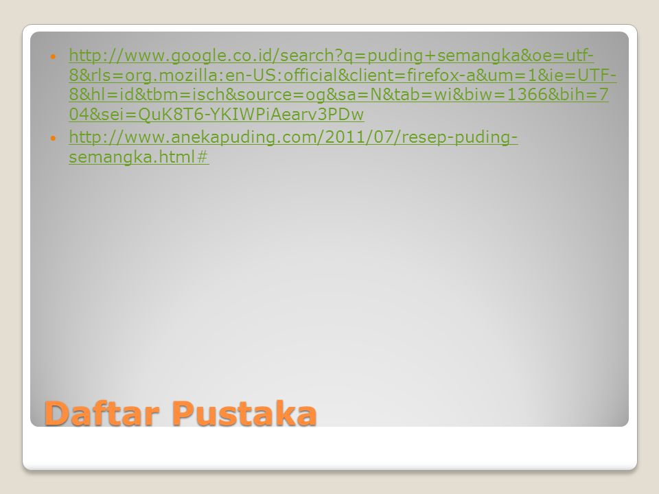 Daftar Pustaka http://www.google.co.id/search?q=puding+semangka&oe=utf- 8&rls=org.mozilla:en-US:official&client=firefox-a&um=1&ie=UTF- 8&hl=id&tbm=isc
