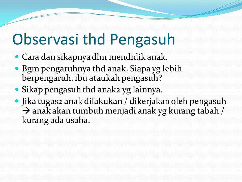 Observasi thd Kelompok Teman Sebaya Untuk mengetahui bagaimana reaksi anak terhadap anak-anak yg lain.