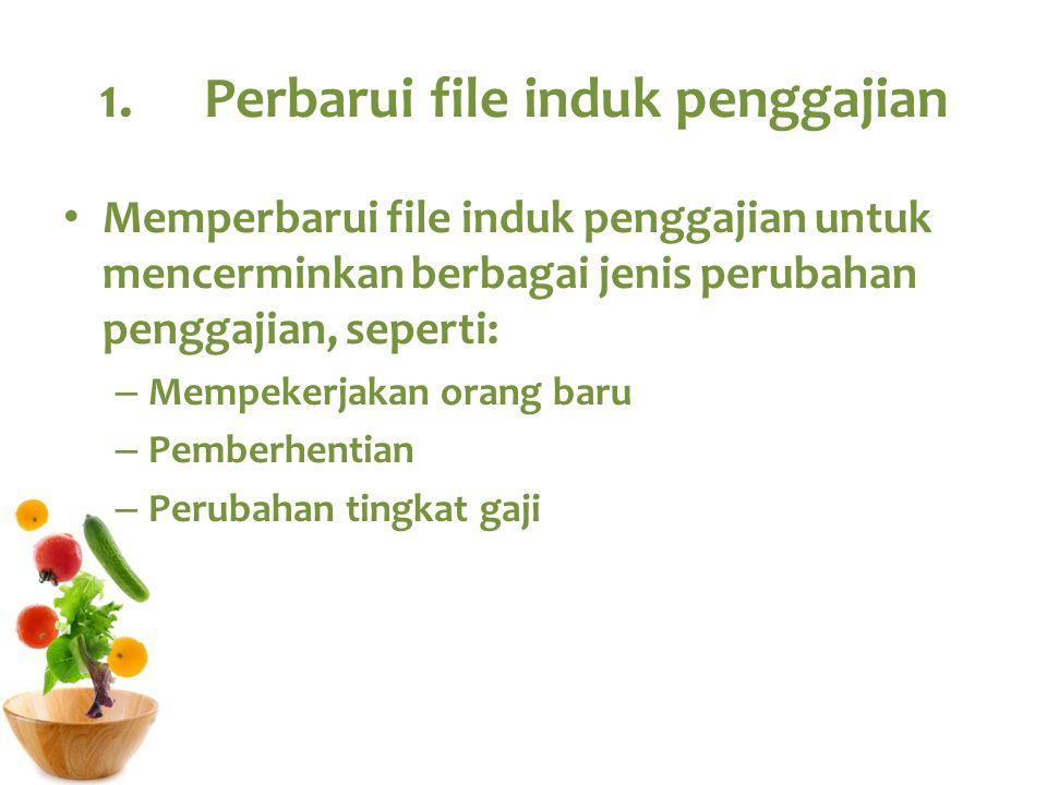1.Perbarui file induk penggajian Memperbarui file induk penggajian untuk mencerminkan berbagai jenis perubahan penggajian, seperti: – Mempekerjakan or