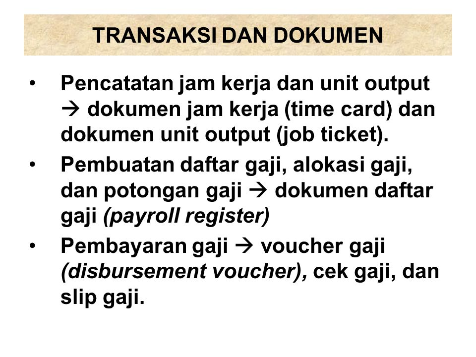 TRANSAKSI DAN DOKUMEN Pencatatan jam kerja dan unit output  dokumen jam kerja (time card) dan dokumen unit output (job ticket).