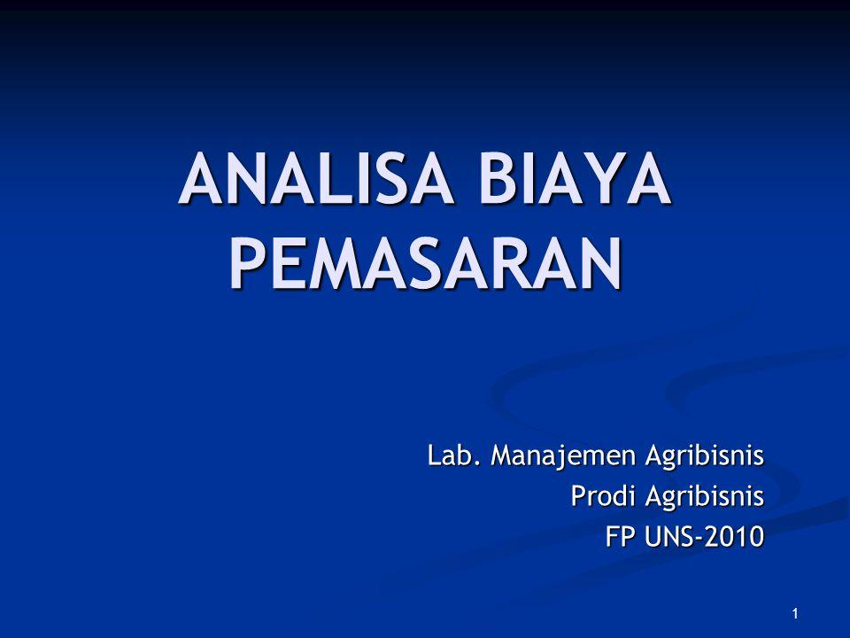 1 ANALISA BIAYA PEMASARAN Lab. Manajemen Agribisnis Prodi Agribisnis FP UNS-2010