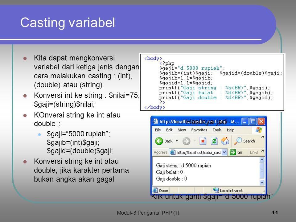 Modul- 8 Pengantar PHP (1)10 print() dan printf() Print() :Untuk mencetak untai string atau variabel tanpa format Contoh kode : <?php $umur=56; print( Umurku $umur tahun ); ?> Akan menghasilkan (klik): Printf() :Untuk mencetak untai string atau variabel dengan format Format untuk string %s dan untuk bilangan %d contoh kode : <?php $umur=56; $nama= JOKO ; printf( %s Umurnya %d ,$nama,$umur) ; ?> Akan menghasilkan (klik) :