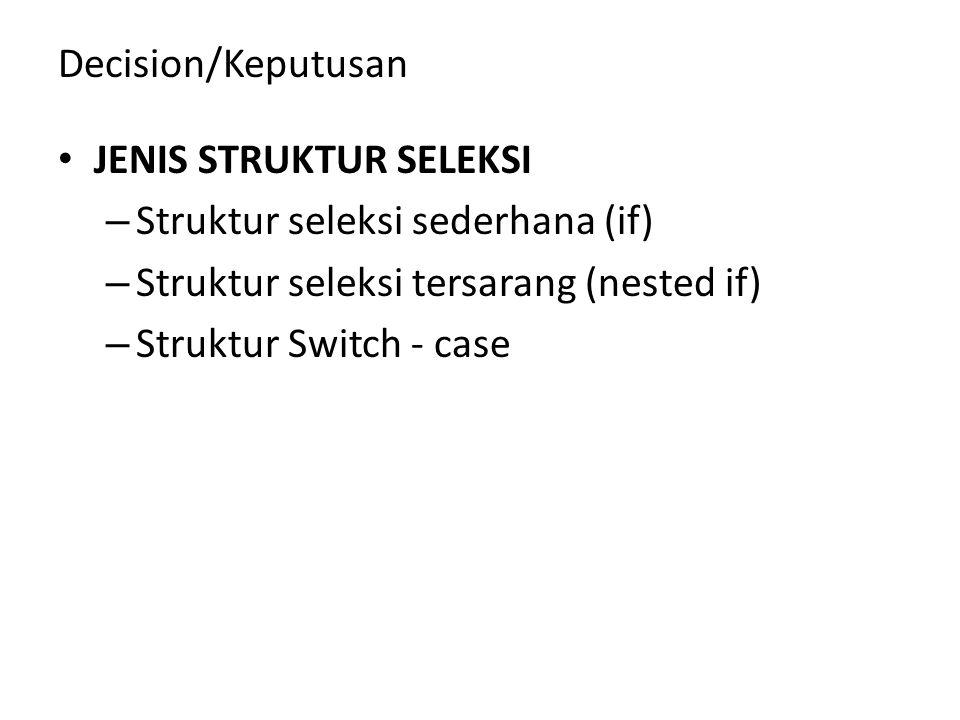 Decision/Keputusan JENIS STRUKTUR SELEKSI – Struktur seleksi sederhana (if) – Struktur seleksi tersarang (nested if) – Struktur Switch - case