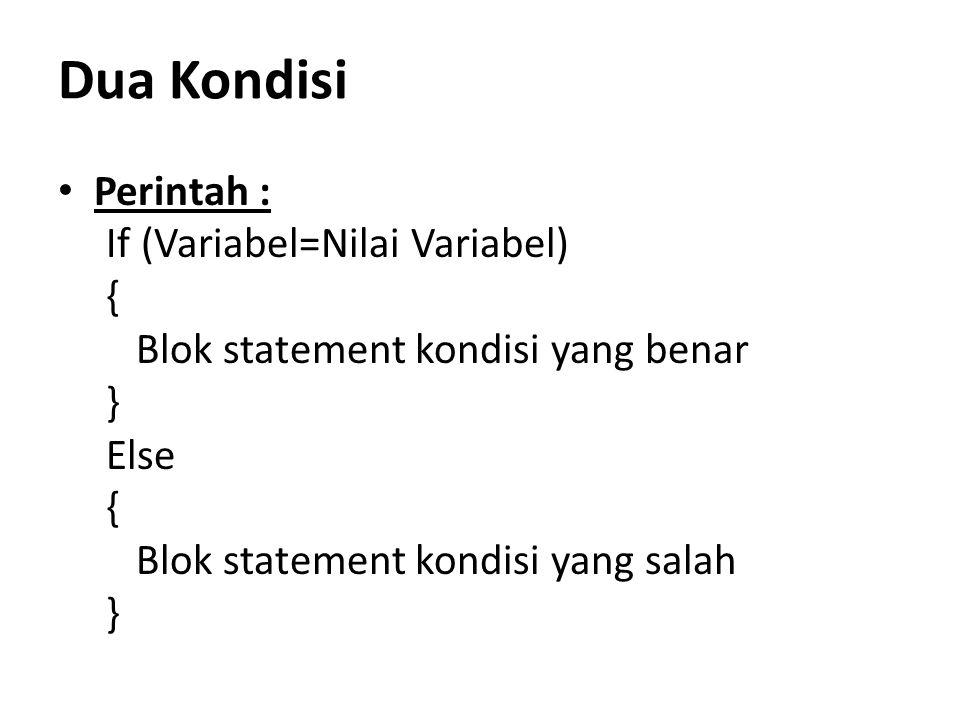 Dua Kondisi Perintah : If (Variabel=Nilai Variabel) { Blok statement kondisi yang benar } Else { Blok statement kondisi yang salah }