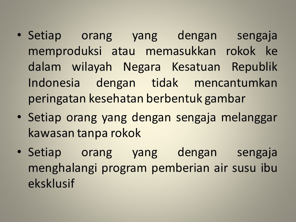 Setiap orang yang dengan sengaja memproduksi atau memasukkan rokok ke dalam wilayah Negara Kesatuan Republik Indonesia dengan tidak mencantumkan perin