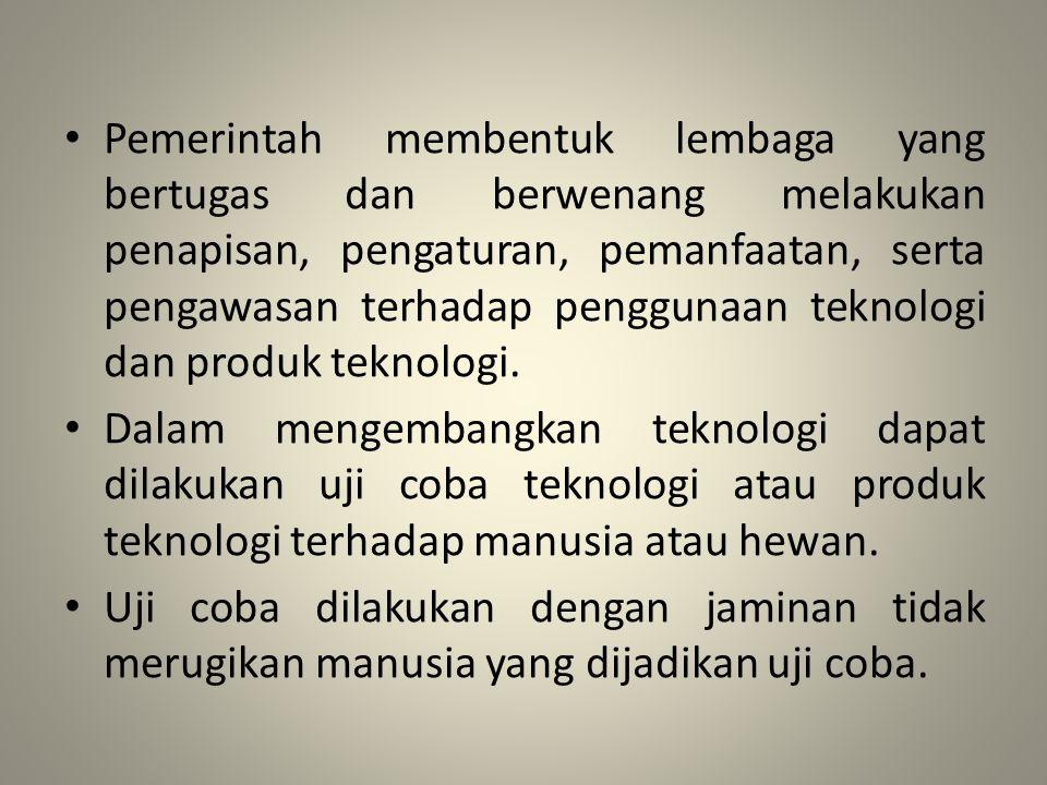 Pemerintah membentuk lembaga yang bertugas dan berwenang melakukan penapisan, pengaturan, pemanfaatan, serta pengawasan terhadap penggunaan teknologi