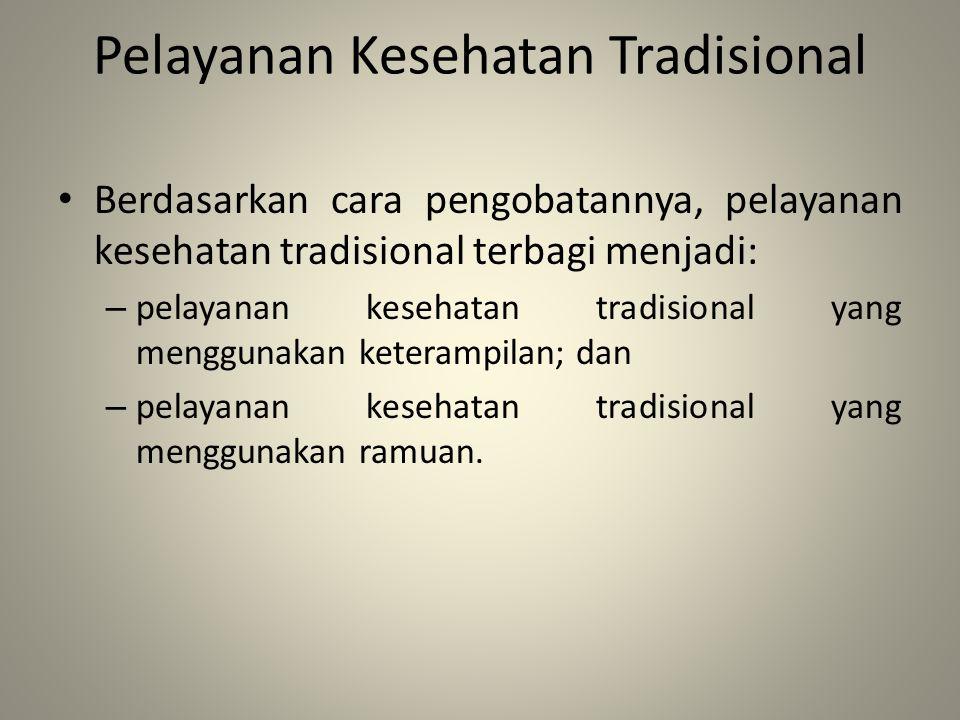 Pelayanan Kesehatan Tradisional Berdasarkan cara pengobatannya, pelayanan kesehatan tradisional terbagi menjadi: – pelayanan kesehatan tradisional yan