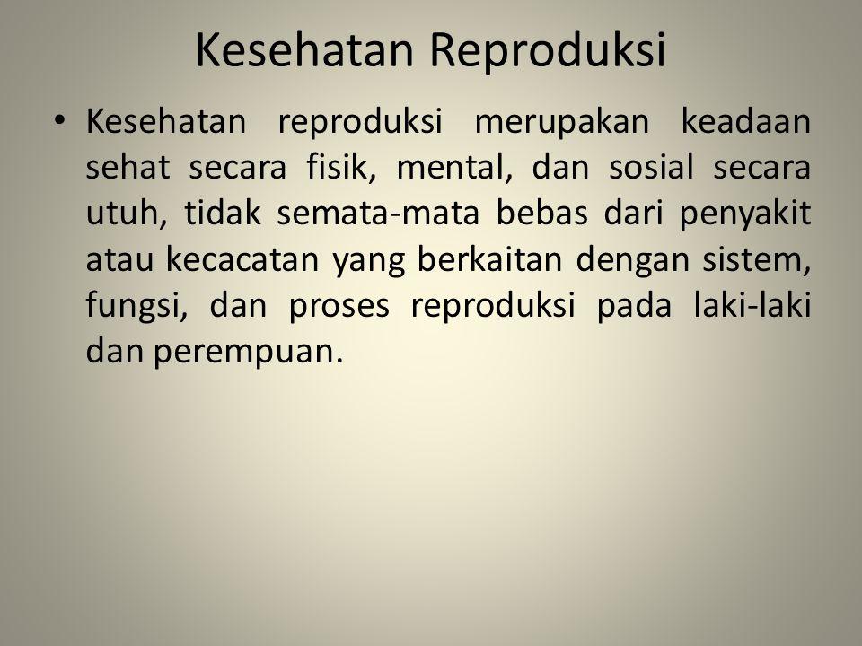 Kesehatan Reproduksi Kesehatan reproduksi merupakan keadaan sehat secara fisik, mental, dan sosial secara utuh, tidak semata-mata bebas dari penyakit