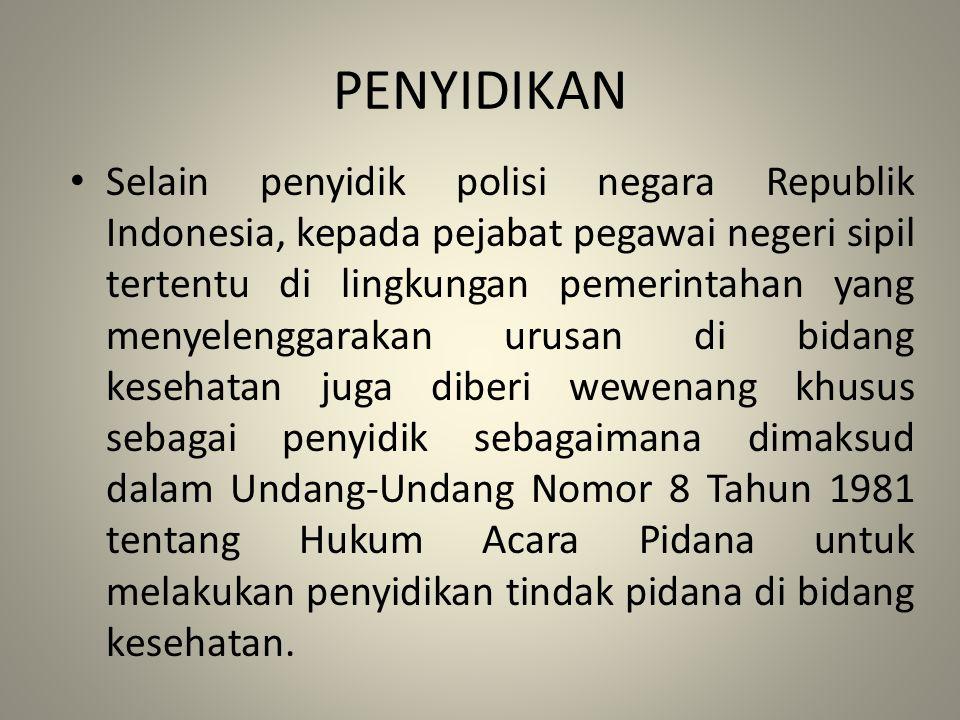 PENYIDIKAN Selain penyidik polisi negara Republik Indonesia, kepada pejabat pegawai negeri sipil tertentu di lingkungan pemerintahan yang menyelenggar
