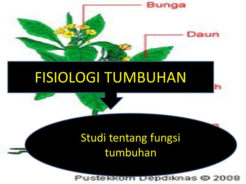 FISIOLOGI TUMBUHAN Studi tentang fungsi tumbuhan