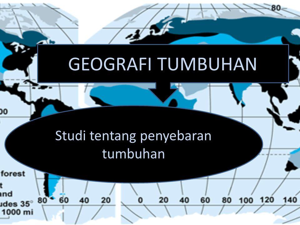 GEOGRAFI TUMBUHAN Studi tentang penyebaran tumbuhan