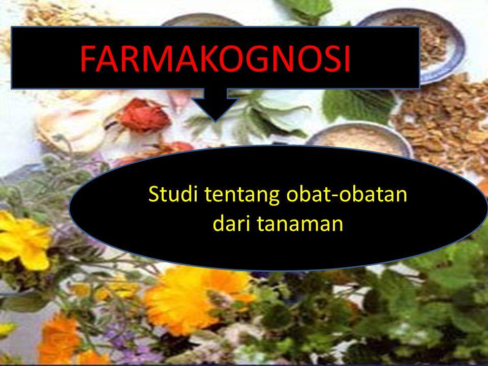 FARMAKOGNOSI Studi tentang obat-obatan dari tanaman