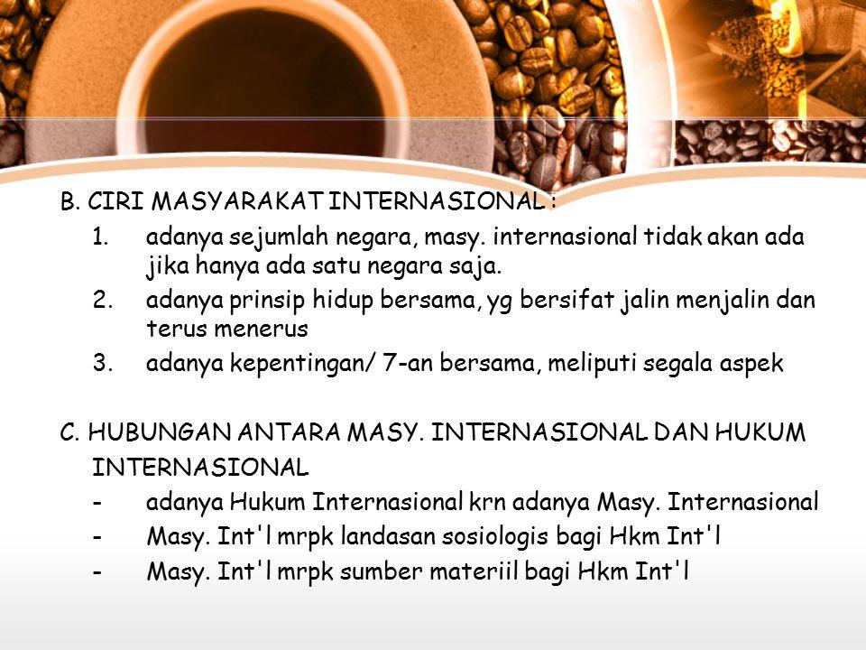 B.CIRI MASYARAKAT INTERNASIONAL : 1. adanya sejumlah negara, masy.