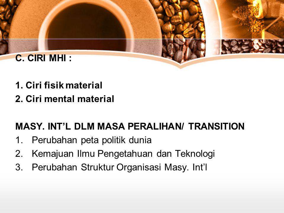 C.CIRI MHI : 1. Ciri fisik material 2. Ciri mental material MASY.