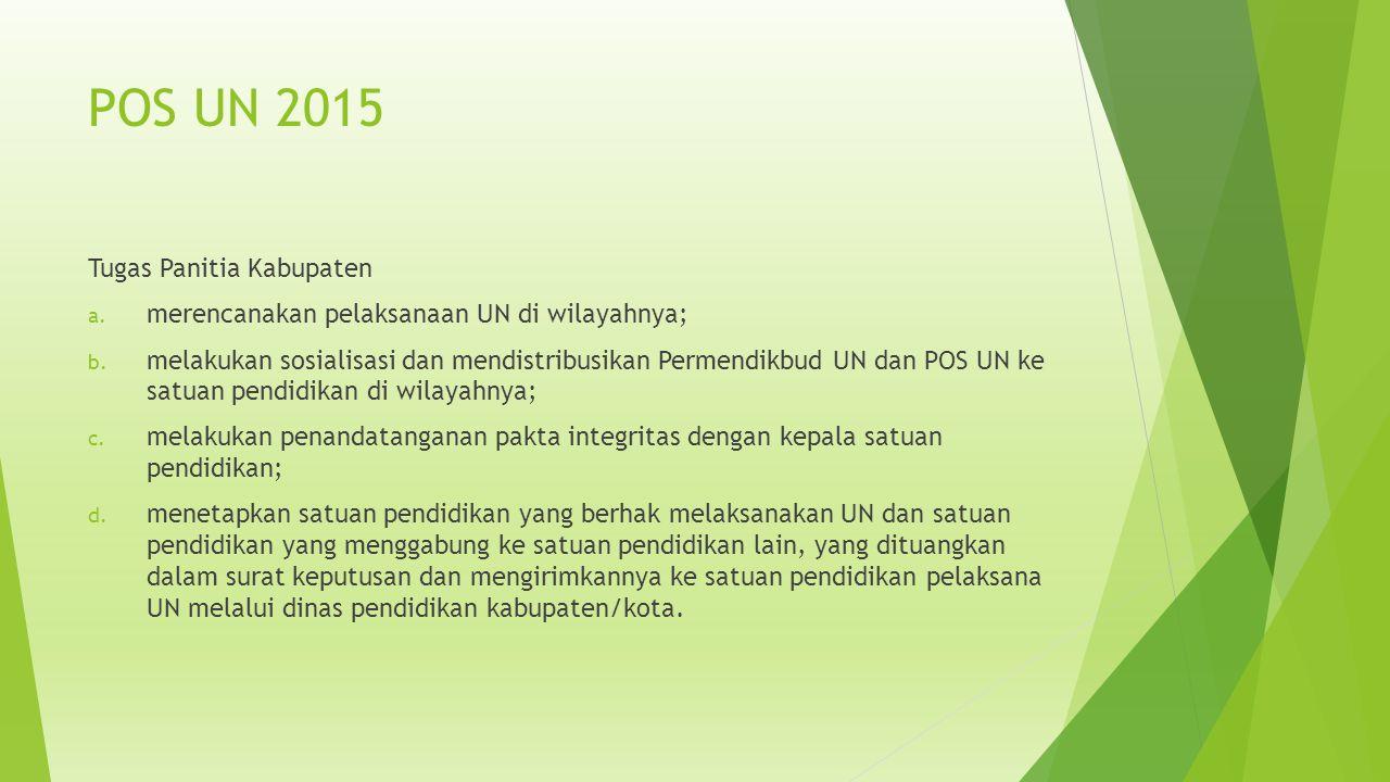 POS UN 2015 Tugas Panitia Kabupaten a.merencanakan pelaksanaan UN di wilayahnya; b.