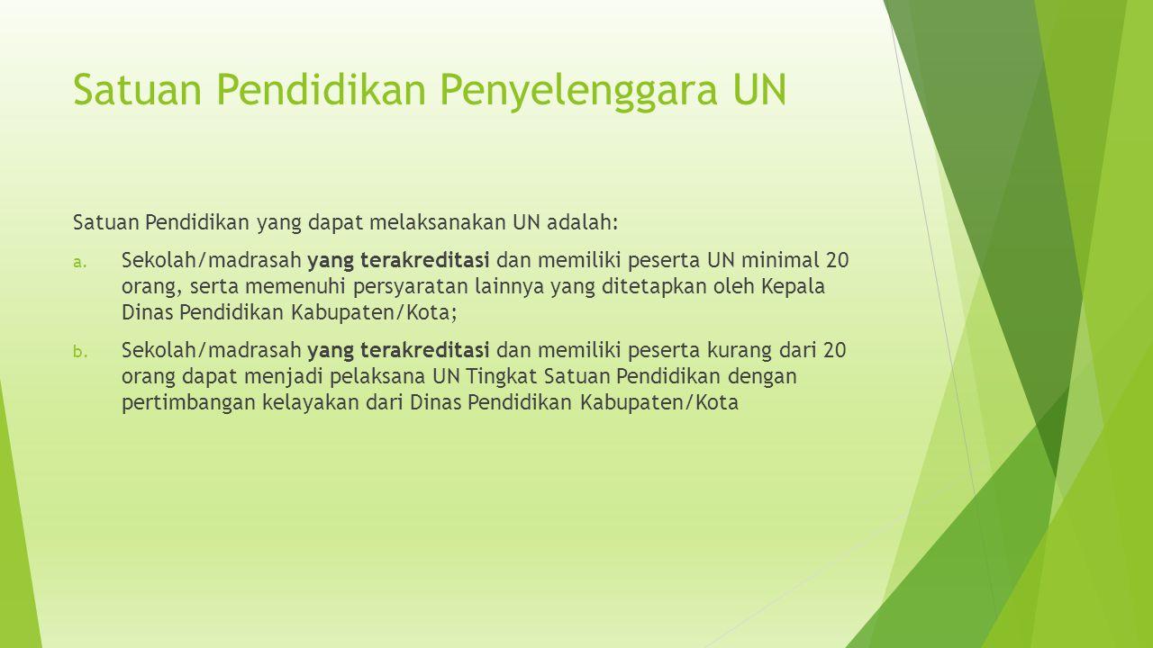 Satuan Pendidikan Penyelenggara UN Satuan Pendidikan yang dapat melaksanakan UN adalah: a.
