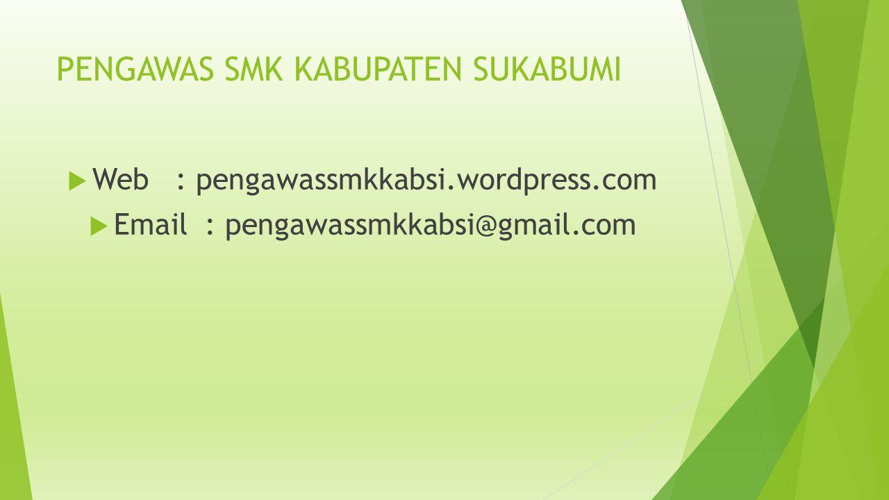 PENGAWAS SMK KABUPATEN SUKABUMI  Web : pengawassmkkabsi.wordpress.com  Email : pengawassmkkabsi@gmail.com