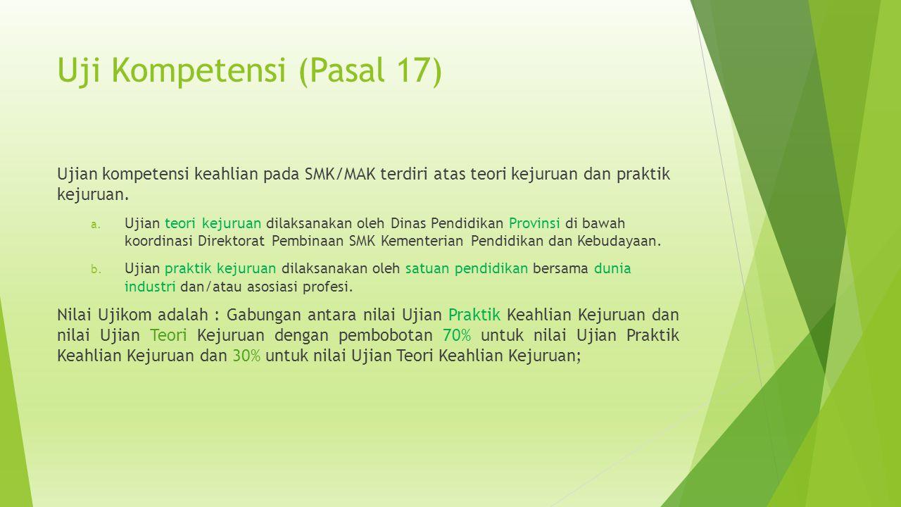Uji Kompetensi (Pasal 17) Ujian kompetensi keahlian pada SMK/MAK terdiri atas teori kejuruan dan praktik kejuruan.