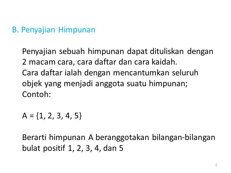 B. Penyajian Himpunan Penyajian sebuah himpunan dapat dituliskan dengan 2 macam cara, cara daftar dan cara kaidah. Cara daftar ialah dengan mencantumk