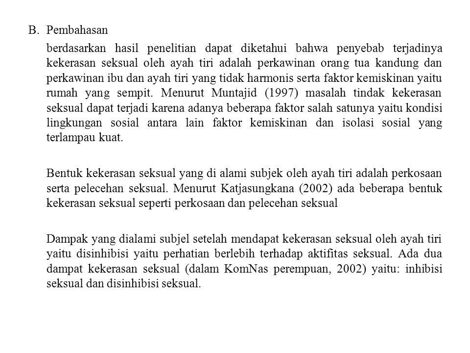B.Pembahasan berdasarkan hasil penelitian dapat diketahui bahwa penyebab terjadinya kekerasan seksual oleh ayah tiri adalah perkawinan orang tua kandu