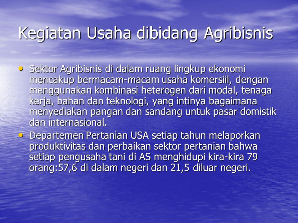 Kegiatan Usaha dibidang Agribisnis Sektor Agribisnis di dalam ruang lingkup ekonomi mencakup bermacam-macam usaha komersiil, dengan menggunakan kombin