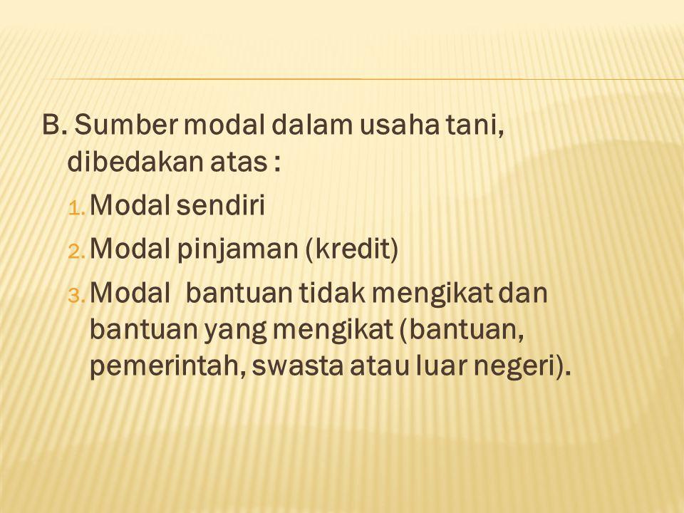 B.Sumber modal dalam usaha tani, dibedakan atas : 1.