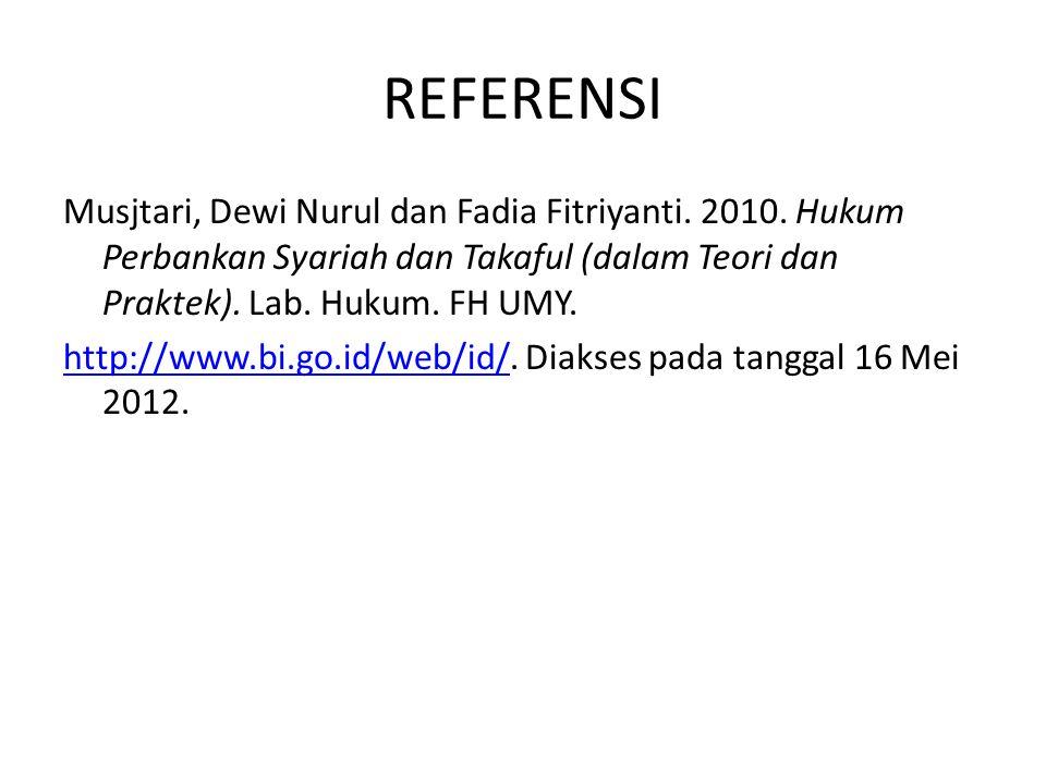 REFERENSI Musjtari, Dewi Nurul dan Fadia Fitriyanti. 2010. Hukum Perbankan Syariah dan Takaful (dalam Teori dan Praktek). Lab. Hukum. FH UMY. http://w