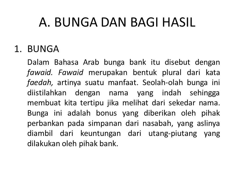 A. BUNGA DAN BAGI HASIL 1.BUNGA Dalam Bahasa Arab bunga bank itu disebut dengan fawaid. Fawaid merupakan bentuk plural dari kata faedah, artinya suatu
