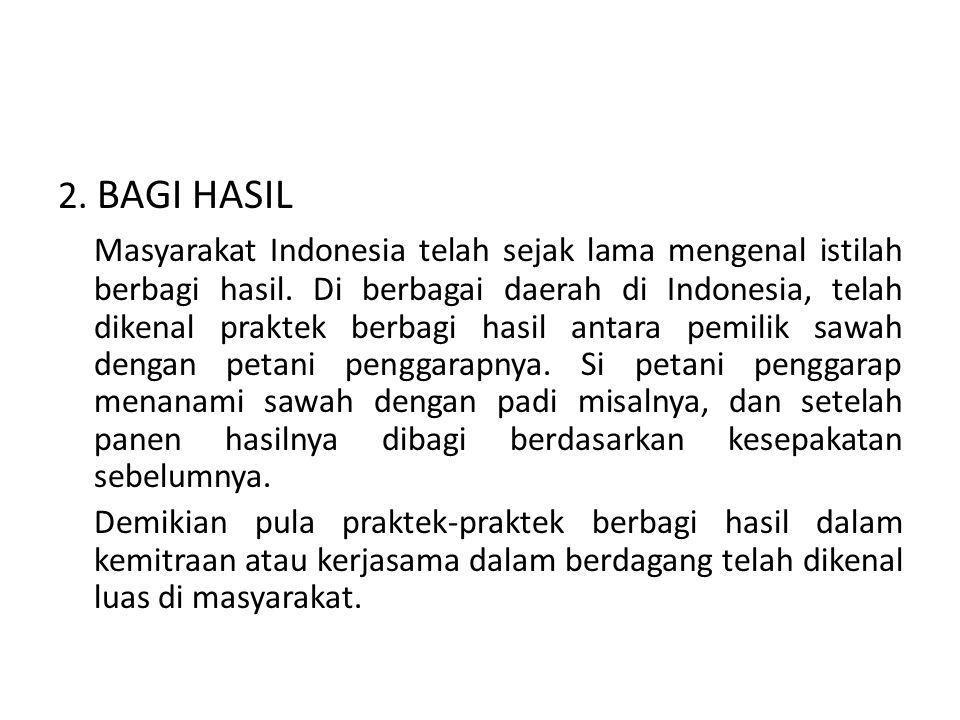 2. BAGI HASIL Masyarakat Indonesia telah sejak lama mengenal istilah berbagi hasil. Di berbagai daerah di Indonesia, telah dikenal praktek berbagi has