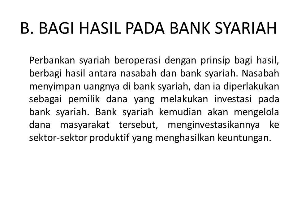B. BAGI HASIL PADA BANK SYARIAH Perbankan syariah beroperasi dengan prinsip bagi hasil, berbagi hasil antara nasabah dan bank syariah. Nasabah menyimp