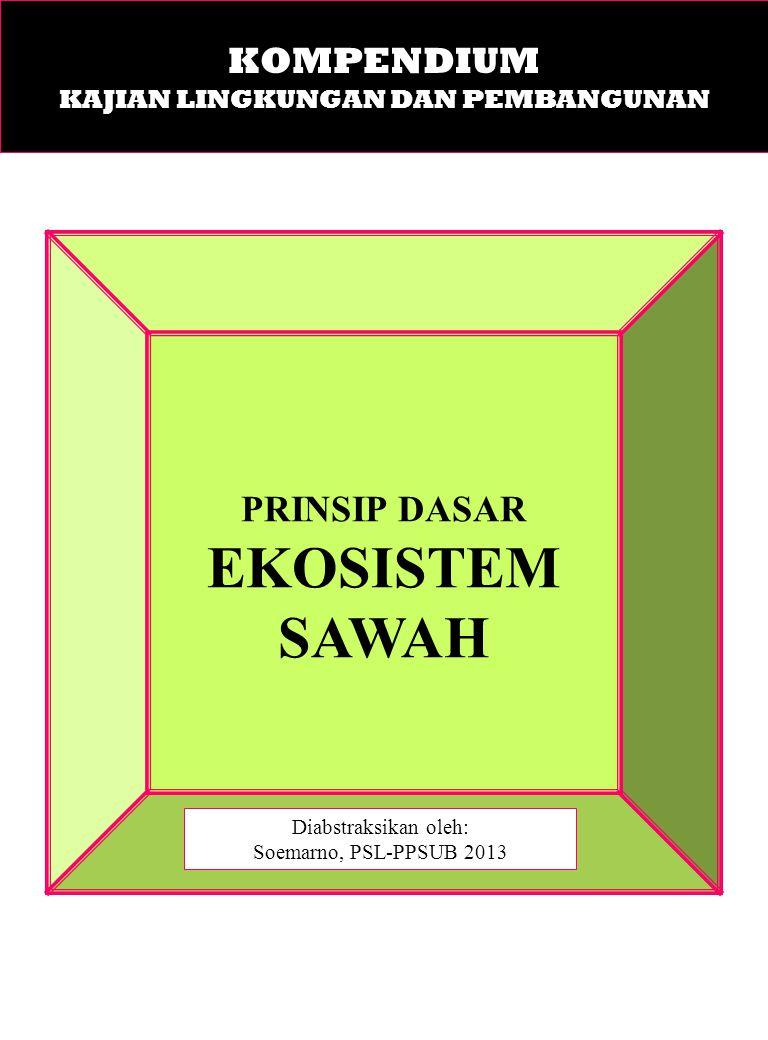 PRINSIP DASAR EKOSISTEM SAWAH Diabstraksikan oleh: Soemarno, PSL-PPSUB 2013 KOMPENDIUM KAJIAN LINGKUNGAN DAN PEMBANGUNAN