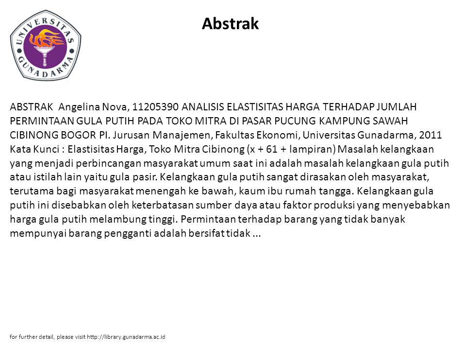 Abstrak ABSTRAK Angelina Nova, 11205390 ANALISIS ELASTISITAS HARGA TERHADAP JUMLAH PERMINTAAN GULA PUTIH PADA TOKO MITRA DI PASAR PUCUNG KAMPUNG SAWAH