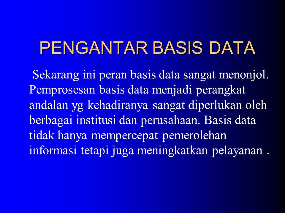 Tujuan Pembelajaran Setelah mengikuti kuliah Basis Data mahasiswa diharapkan dapat menguasai dan menjelaskan serta bisa menerapkannya dengan bahasa pemprograman terutama untuk memecahkan masalah baik secara teori maupun prakteknya