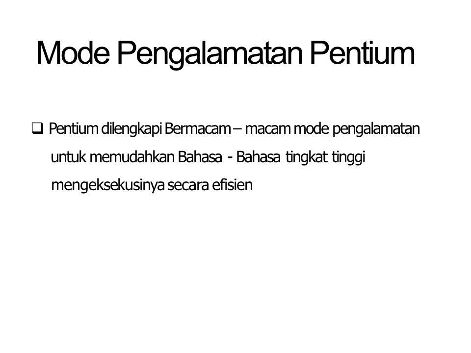 Mode Pengalamatan Pentium  Pentium dilengkapi Bermacam – macam mode pengalamatan untuk memudahkan Bahasa - Bahasa tingkat tinggi mengeksekusinya secara efisien