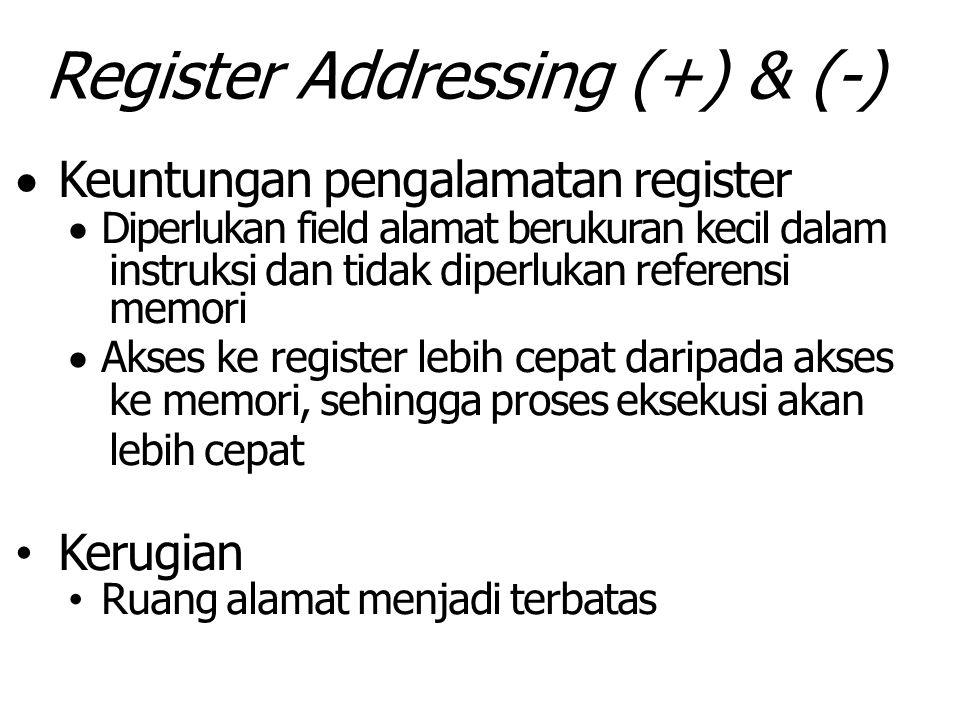 Register Addressing (+) & (-)  Keuntungan pengalamatan register  Diperlukan field alamat berukuran kecil dalam instruksi dan tidak diperlukan refere