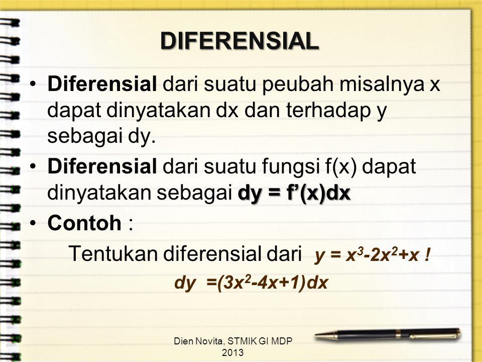 DIFERENSIAL Diferensial dari suatu peubah misalnya x dapat dinyatakan dx dan terhadap y sebagai dy. dy = f'(x)dxDiferensial dari suatu fungsi f(x) dap