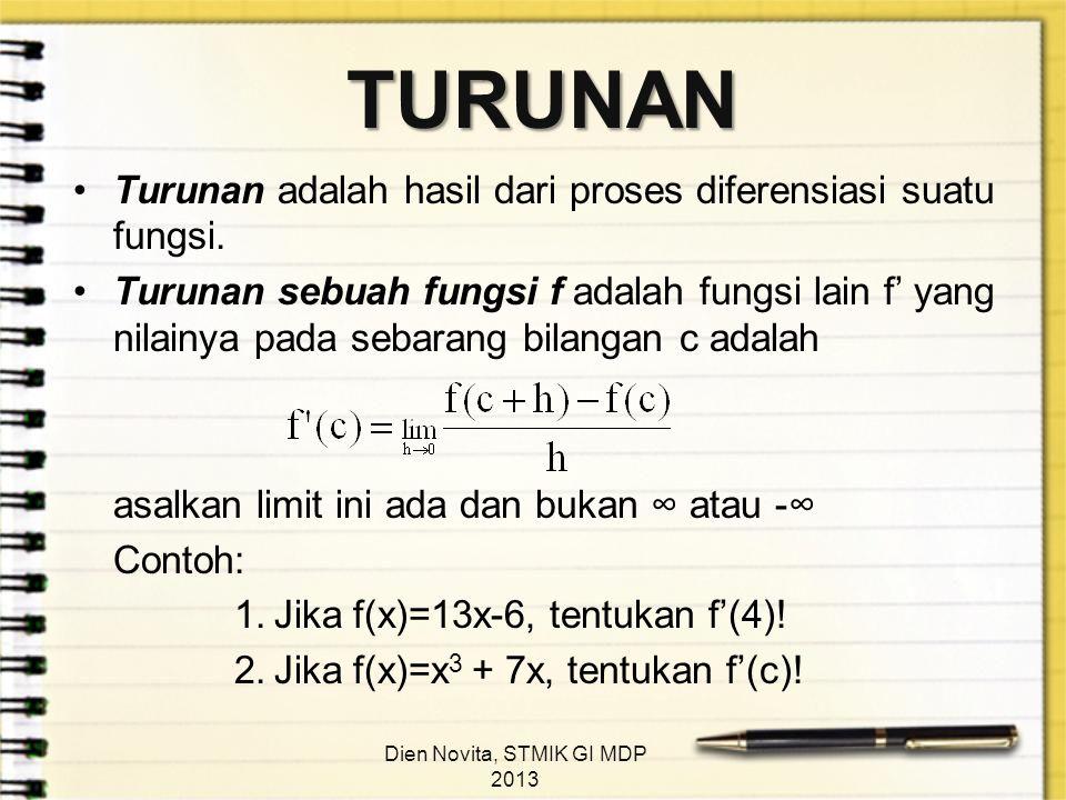 TURUNAN Turunan adalah hasil dari proses diferensiasi suatu fungsi. Turunan sebuah fungsi f adalah fungsi lain f' yang nilainya pada sebarang bilangan