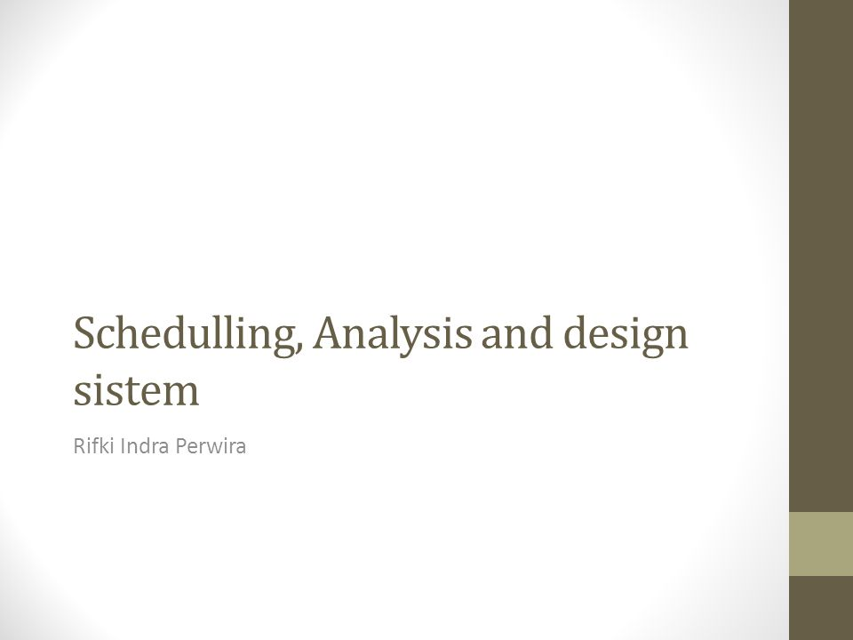 Schedulling, Analysis and design sistem Rifki Indra Perwira