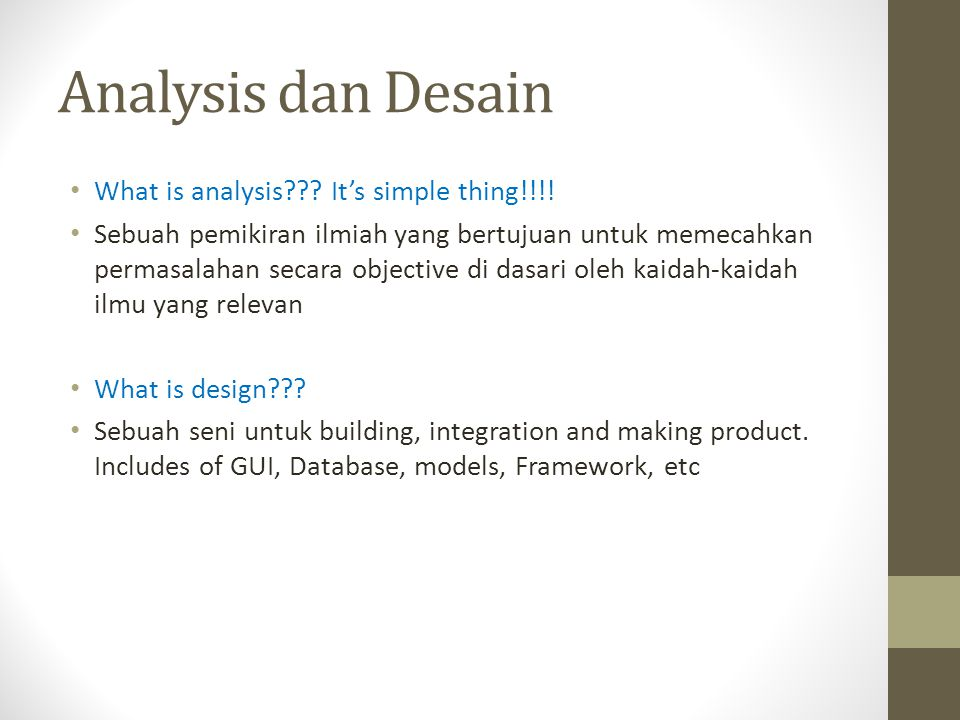 Analysis dan Desain What is analysis??.It's simple thing!!!.