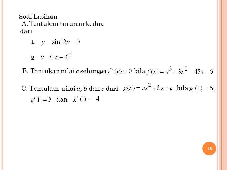 10 A. Tentukan turunan kedua dari B. Tentukan nilai c sehingga bila C. Tentukan nilai a, b dan c dari bila g (1) = 5, dan Soal Latihan 1. 2.