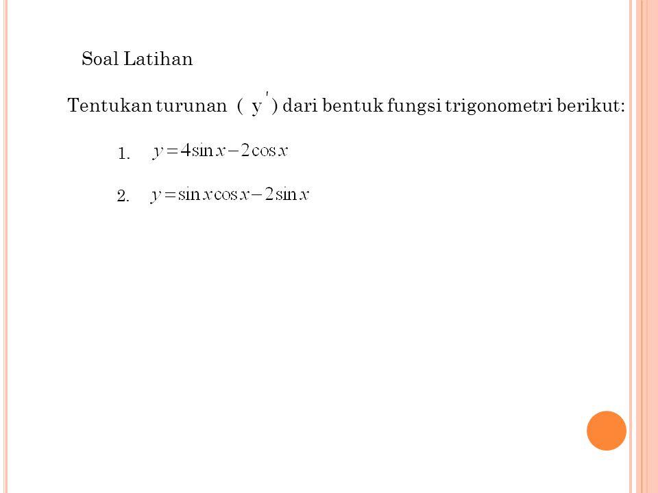 5 Tentukan turunan ( ) dari bentuk fungsi trigonometri berikut: Soal Latihan 1. 2.