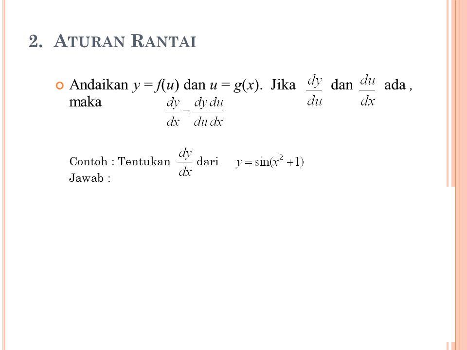 2. A TURAN R ANTAI Andaikan y = f(u) dan u = g(x). Jika dan ada, maka Contoh : Tentukan dari Jawab : Misal sehingga bentuk diatas menjadi Karena dan m