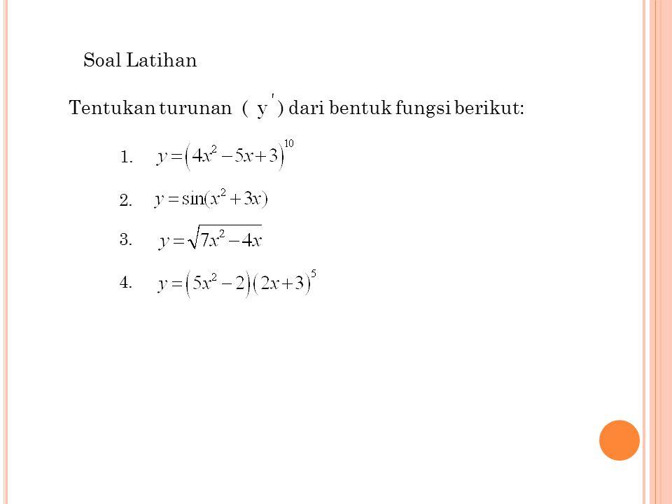8 Tentukan turunan ( ) dari bentuk fungsi berikut: Soal Latihan 1. 2. 3. 4.
