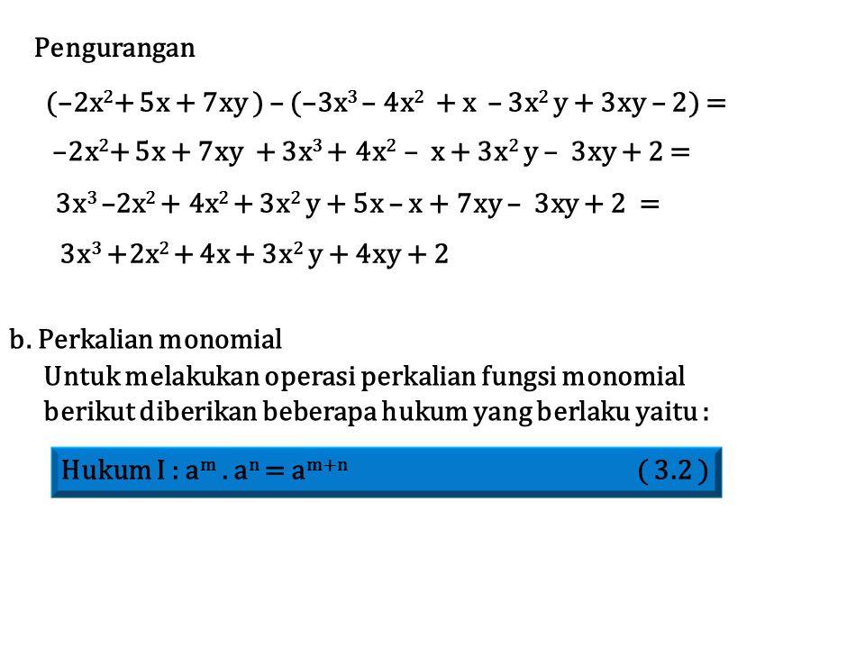 Pengurangan (–2x 2 + 5x + 7xy ) – (–3x 3 – 4x 2 + x – 3x 2 y + 3xy – 2) = –2x 2 + 5x + 7xy + 3x 3 + 4x 2 – x + 3x 2 y – 3xy + 2 = 3x 3 –2x 2 + 4x 2 + 3x 2 y + 5x – x + 7xy – 3xy + 2 = 3x 3 +2x 2 + 4x + 3x 2 y + 4xy + 2 b.