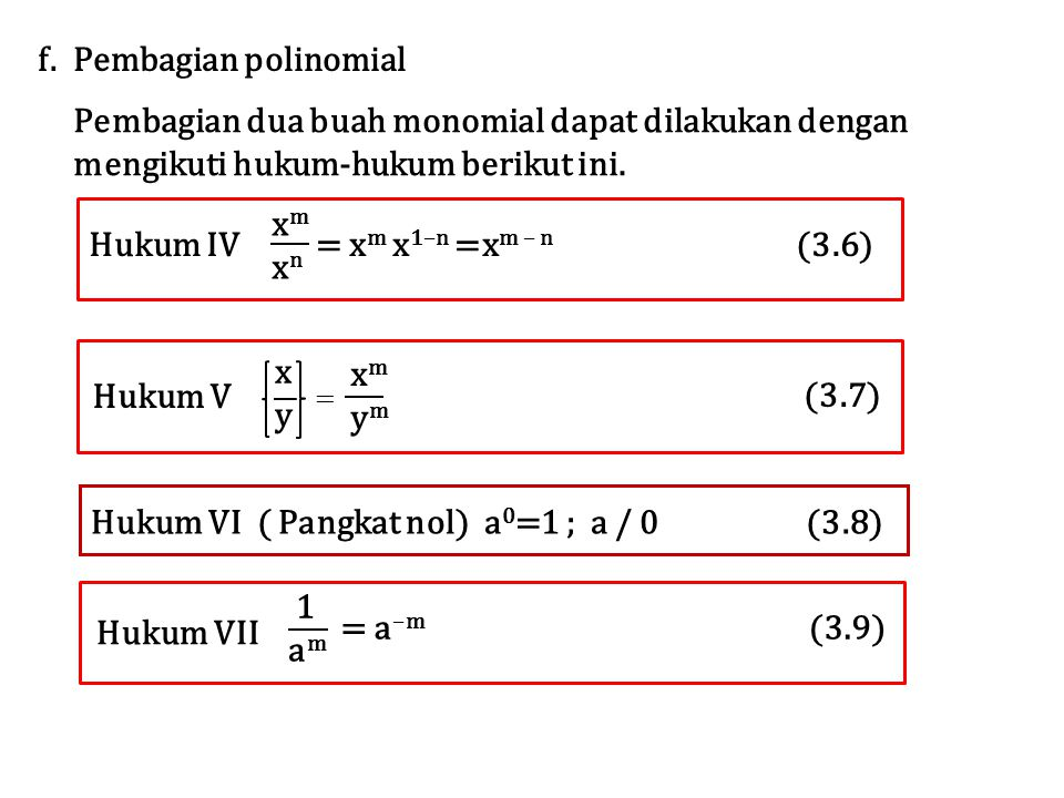 f. Pembagian polinomial Pembagian dua buah monomial dapat dilakukan dengan mengikuti hukum-hukum berikut ini. Hukum IV xmxnxmxn = x m x 1–n =x m – n (