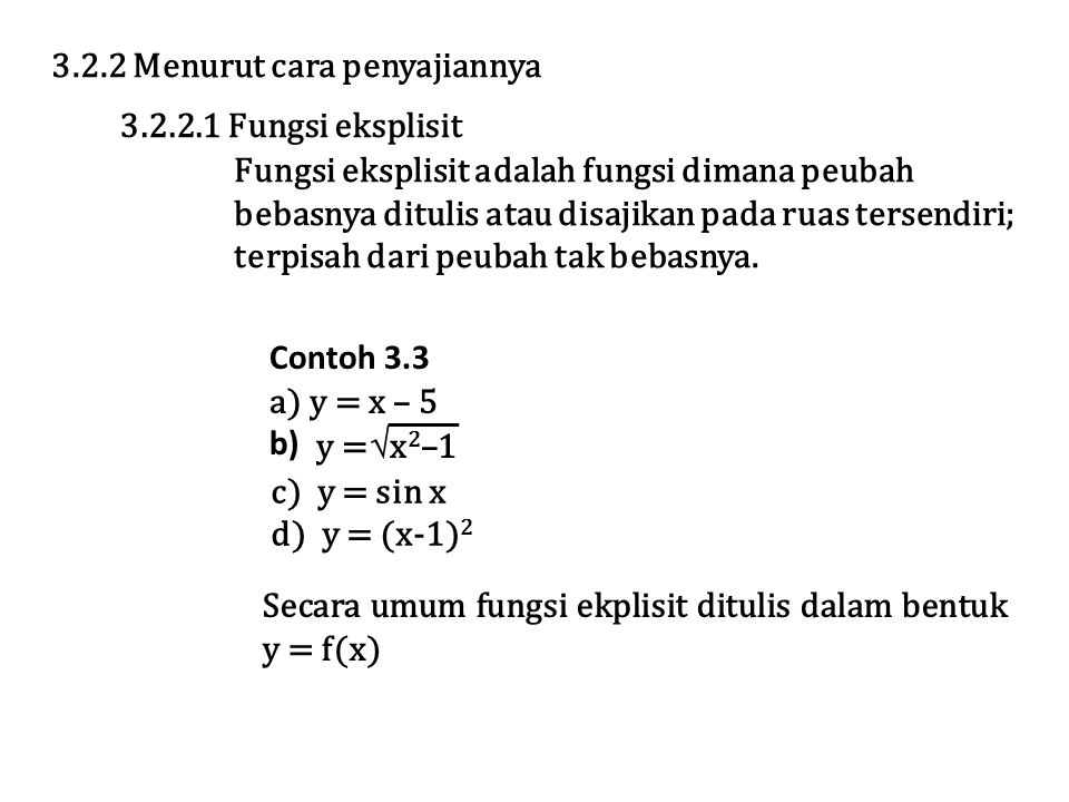 3.2.2 Menurut cara penyajiannya 3.2.2.1 Fungsi eksplisit Fungsi eksplisit adalah fungsi dimana peubah bebasnya ditulis atau disajikan pada ruas tersendiri; terpisah dari peubah tak bebasnya.