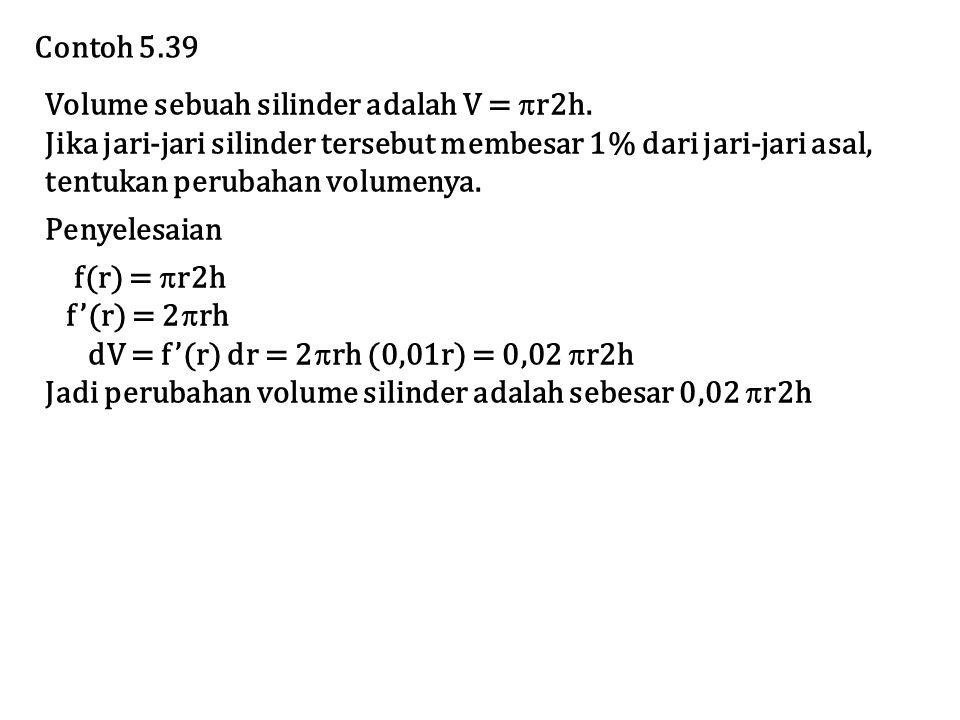 Volume sebuah silinder adalah V =  r2h. Jika jari-jari silinder tersebut membesar 1% dari jari-jari asal, tentukan perubahan volumenya. Penyelesaian