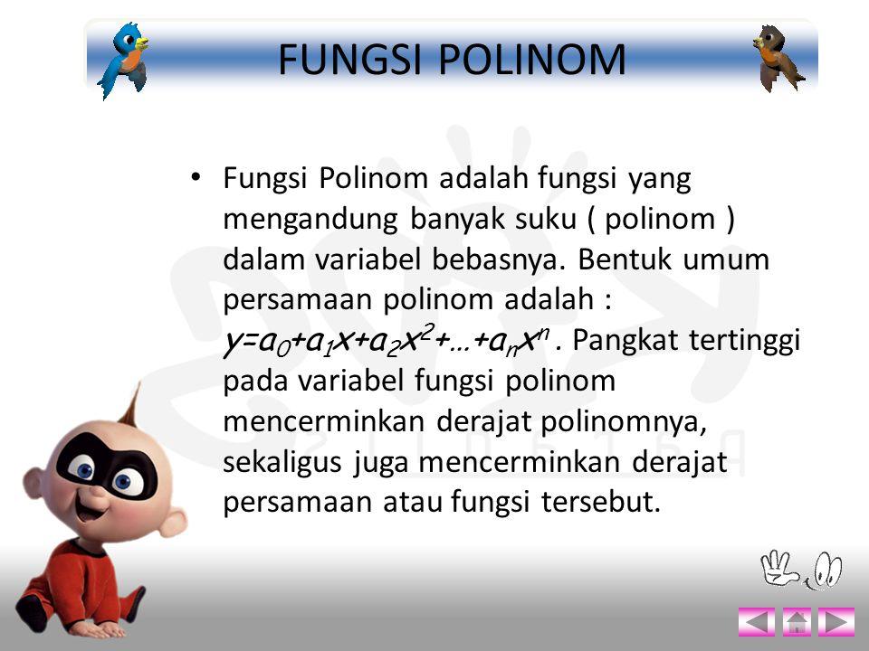 Fungsi Polinom adalah fungsi yang mengandung banyak suku ( polinom ) dalam variabel bebasnya. Bentuk umum persamaan polinom adalah : y=a 0 +a 1 x+a 2