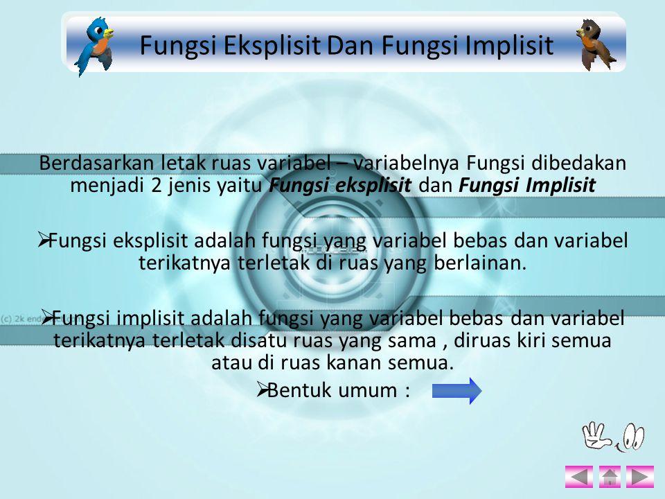 Berdasarkan letak ruas variabel – variabelnya Fungsi dibedakan menjadi 2 jenis yaitu Fungsi eksplisit dan Fungsi Implisit  Fungsi eksplisit adalah fu